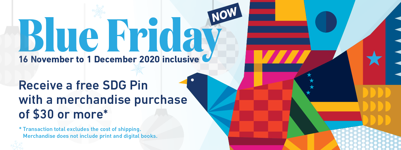 Blue Friday Now, 16 November to 1 December 2020 inclusive. Receive a free SDG Pin with a merchandise purchase of $30 or more*,  * Transaction total excludes the cost of shipping.  Merchandise does not include print and digital books.